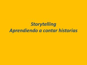 Storytelling Aprendiendo a contar historias Contenido Qu es