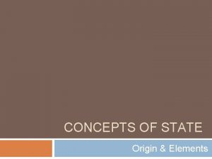 CONCEPTS OF STATE Origin Elements On the Origin