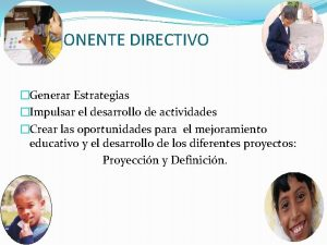 COMPONENTE DIRECTIVO Generar Estrategias Impulsar el desarrollo de