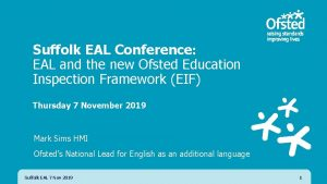 Suffolk EAL Conference EAL and the new Ofsted