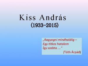 Kiss Andrs 1933 2015 Ragyogni mindhallig Egy titkos