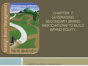 CHAPTER 7 LEVERAGING SECONDARY BRAND ASSOCIATIONS TO BUILD