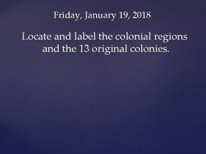Friday January 19 2018 Locate and label the