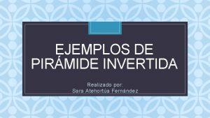 EJEMPLOS DE PIRMIDE INVERTIDA C Realizado por Sara
