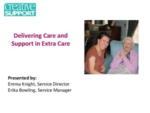 Delivering Care and Support in Extra Care Presented