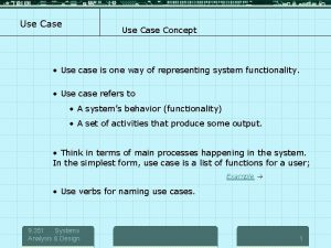Use Case Concept Use case is one way