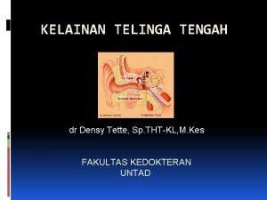 KELAINAN TELINGA TENGAH dr Densy Tette Sp THTKL