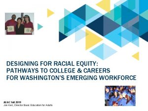 DESIGNING FOR RACIAL EQUITY PATHWAYS TO COLLEGE CAREERS