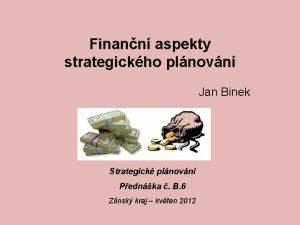 Finann aspekty strategickho plnovn Jan Binek Strategick plnovn
