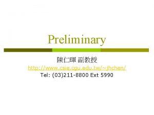 Preliminary http www csie cgu edu twjhchen Tel