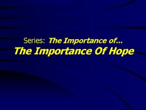 Series The Importance of The Importance Of Hope