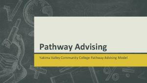 Pathway Advising Yakima Valley Community College Pathway Advising