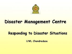 Disaster Management Centre Responding to Disaster Situations UWL