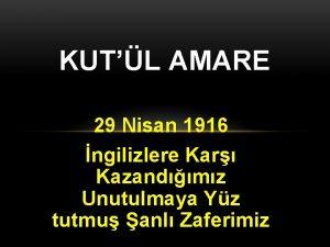 KUTL AMARE 29 Nisan 1916 ngilizlere Kar Kazandmz