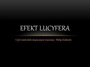 EFEKT LUCYFERA Czyli stanfordzki eksperyment wizienny Philip Zimbardo