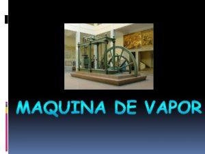 PARTES DE MAQUINA DE VAPOR Desde hace mucho