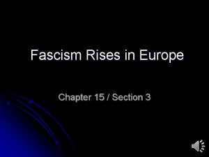 Fascism Rises in Europe Chapter 15 Section 3