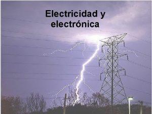 Electricidad y electrnica INTRODUCCIN El trmino electricidad procede