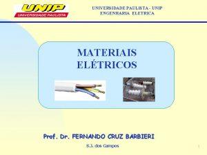 UNIVERSIDADE PAULISTA UNIP ENGENHARIA ELETRICA MATERIAIS ELTRICOS Prof