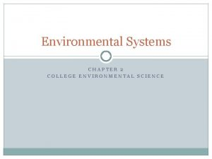 Environmental Systems CHAPTER 2 COLLEGE ENVIRONMENTAL SCIENCE The