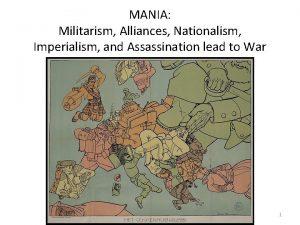 MANIA Militarism Alliances Nationalism Imperialism and Assassination lead