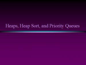 Heaps Heap Sort and Priority Queues Sorting III