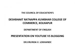 THE COUNCIL OF EDUCATIONS DESHBHAKT RATNAPPA KUMBHAR COLLEGE