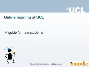 Online learning at UCL A guide for new