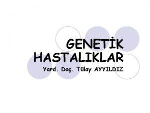 GENETK HASTALIKLAR Yard Do Tlay AYYILDIZ EmriyoFetsn Byme