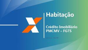 Habitao Crdito Imobilirio PMCMV FGTS Data base 042019