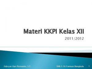 Materi KKPI Kelas XII 20112012 Febryan Hari Purwanto