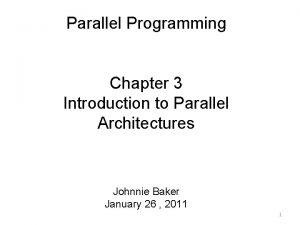 Parallel Programming Chapter 3 Introduction to Parallel Architectures