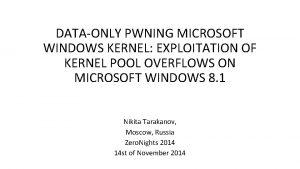 DATAONLY PWNING MICROSOFT WINDOWS KERNEL EXPLOITATION OF KERNEL