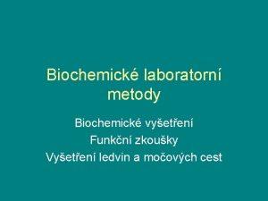 Biochemick laboratorn metody Biochemick vyeten Funkn zkouky Vyeten