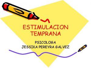 ESTIMULACION TEMPRANA PSICOLOGA JESSIKA PEREYRA GALVEZ ESTIMULACION TEMPRANA