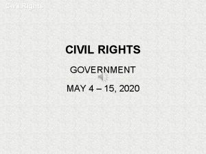 Civil Rights CIVIL RIGHTS GOVERNMENT MAY 4 15