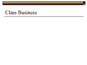 Class Business Activity o o An Activity is