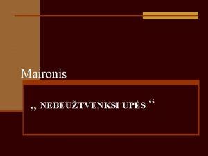 Maironis NEBEUTVENKSI UPS Nebeutvenksi ups bgimo Norint sau
