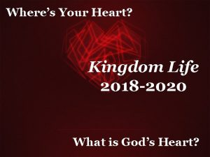 Wheres Your Heart Kingdom Life 2018 2020 What