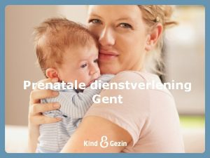 Prenatale dienstverlening Gent Inhoud Prenatale ondersteuning in Gent
