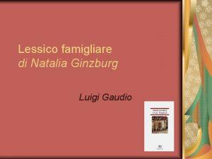 Lessico famigliare di Natalia Ginzburg Luigi Gaudio Natalia