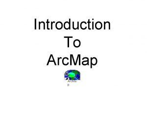 Introduction To Arc Map Arc Ma p Arc