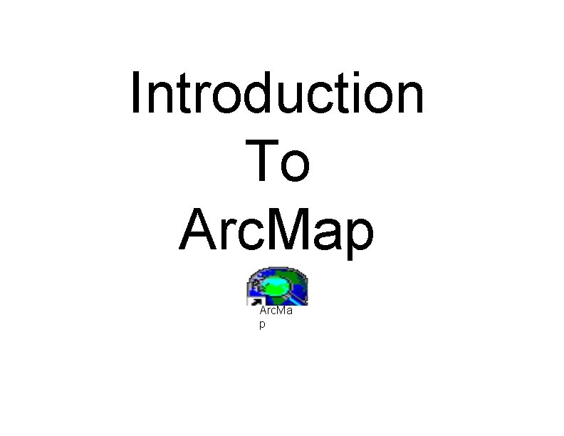 Introduction To Arc Map Arc Ma p Arc