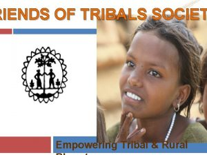 RIENDS OF TRIBALS SOCIET Empowering Tribal Rural Swami