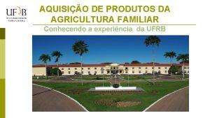 AQUISIO DE PRODUTOS DA AGRICULTURA FAMILIAR Conhecendo a