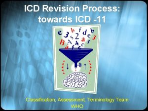 ICD Revision Process towards ICD 11 Classification Assessment