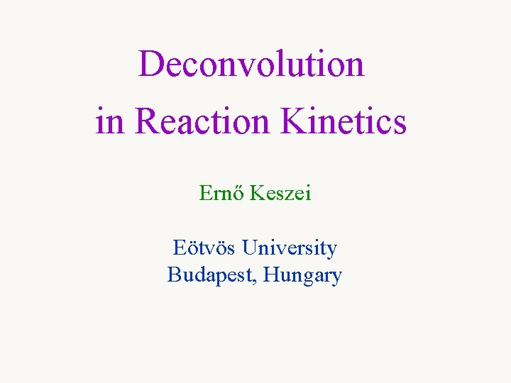 Deconvolution in Reaction Kinetics Ern Keszei Etvs University