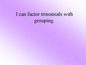 I can factor trinomials with grouping Factoring Chart