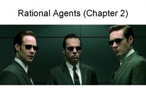 Rational Agents Chapter 2 Agents An agent is