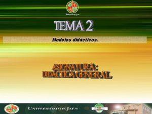 Modelos didcticos Modelos didcticos 1 El proceso didctico